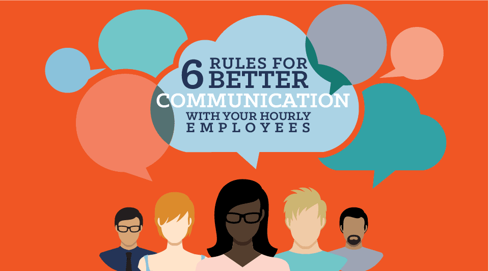 6 Must Follow Rules for Better Internal Communication With Your Hourly Employees