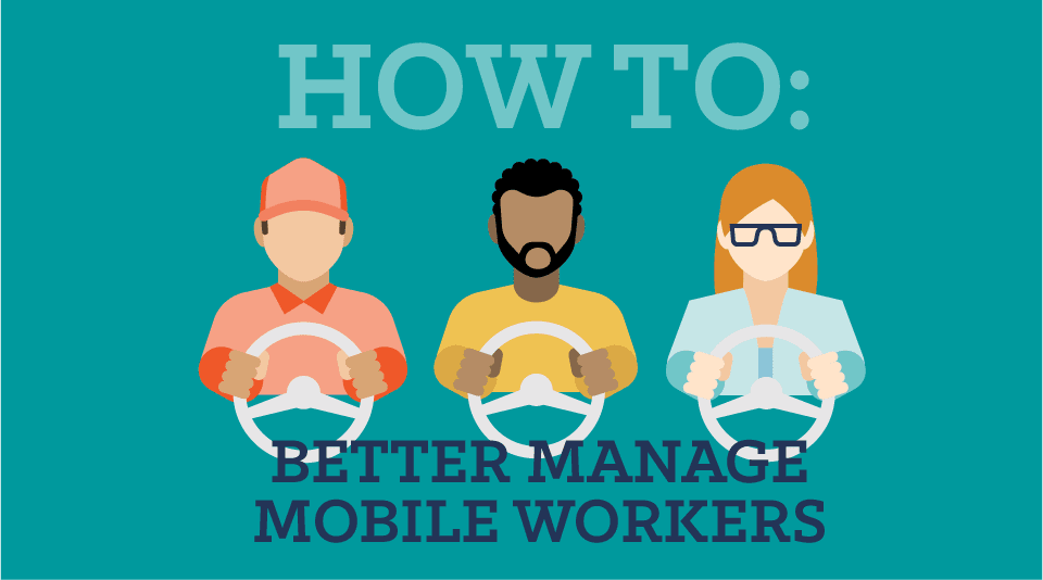 How to Better Manage Mobile Workers